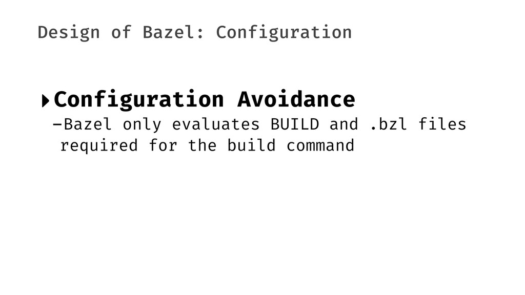 Design of Bazel: Configuration ‣Configuration A...