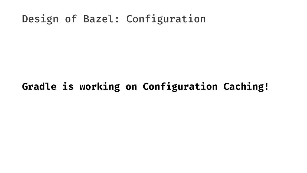 Design of Bazel: Configuration Gradle is workin...