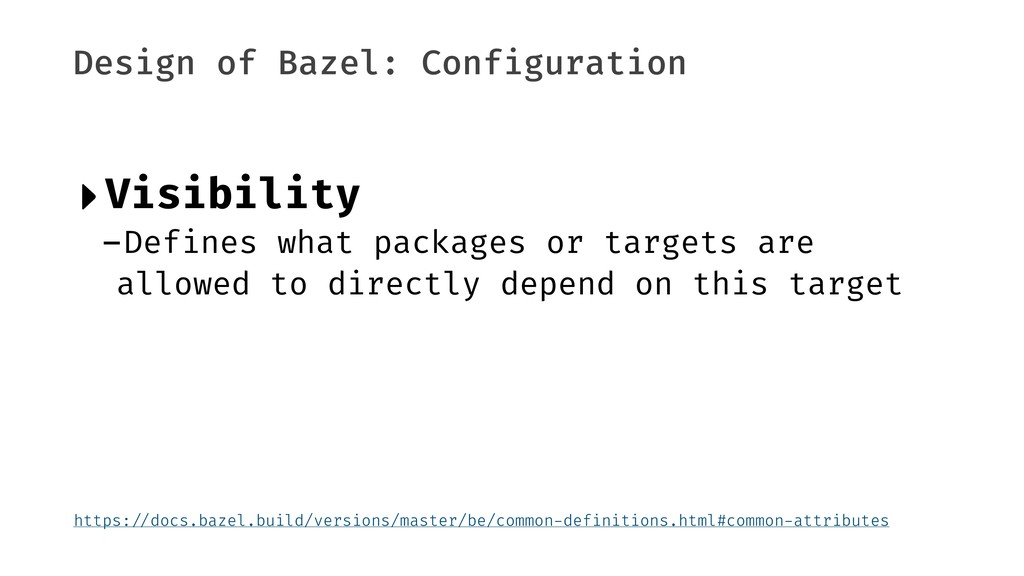 Design of Bazel: Configuration ‣Visibility -Def...