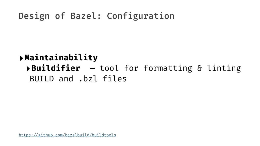 Design of Bazel: Configuration ‣Maintainability...