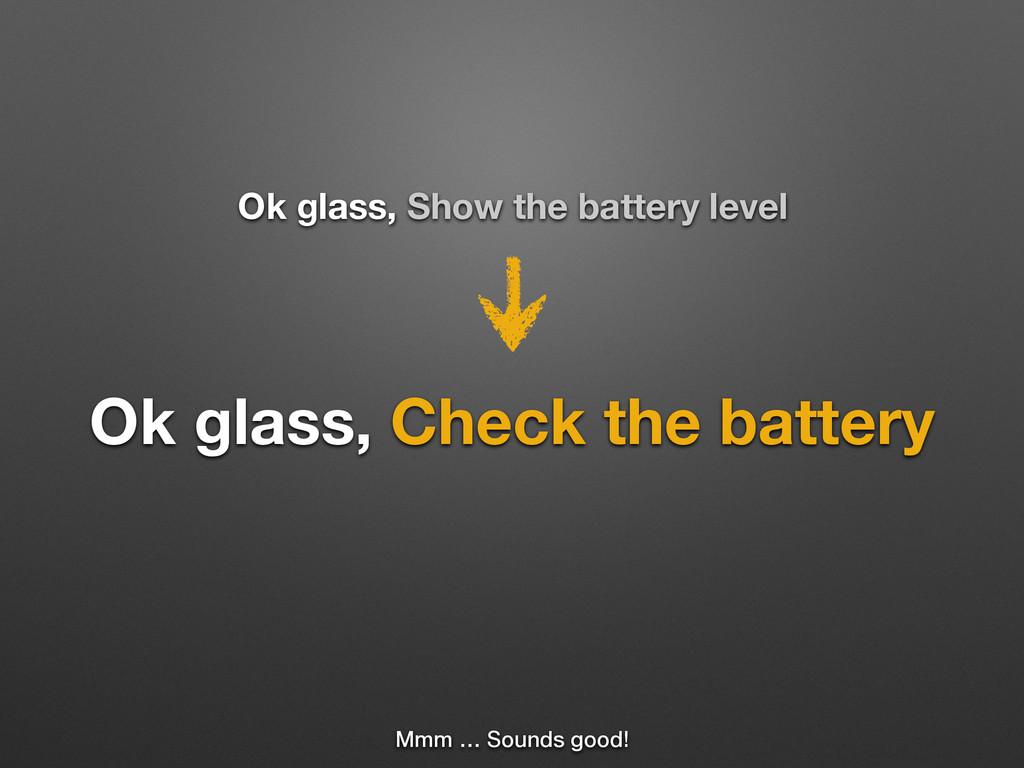 Mmm … Sounds good! Ok glass, Check the battery ...