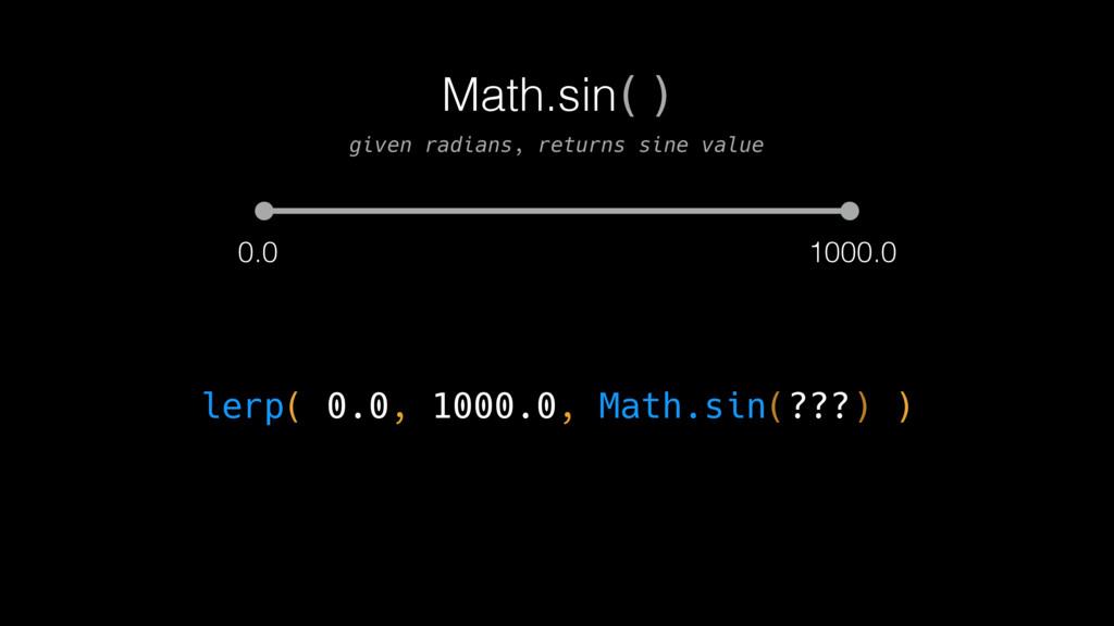 0.0 1000.0 lerp( 0.0, 1000.0, Math.sin(???) ) M...