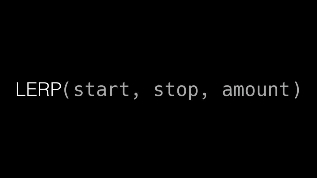 LERP(start, stop, amount)