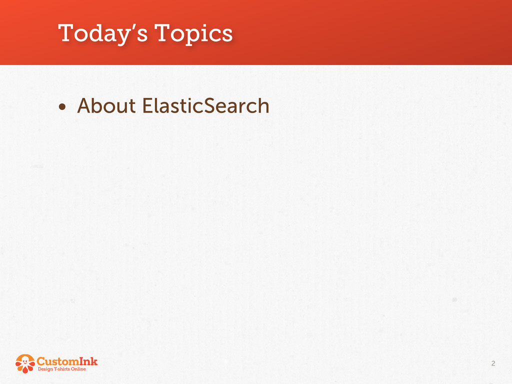 Today's Topics • About ElasticSearch 2