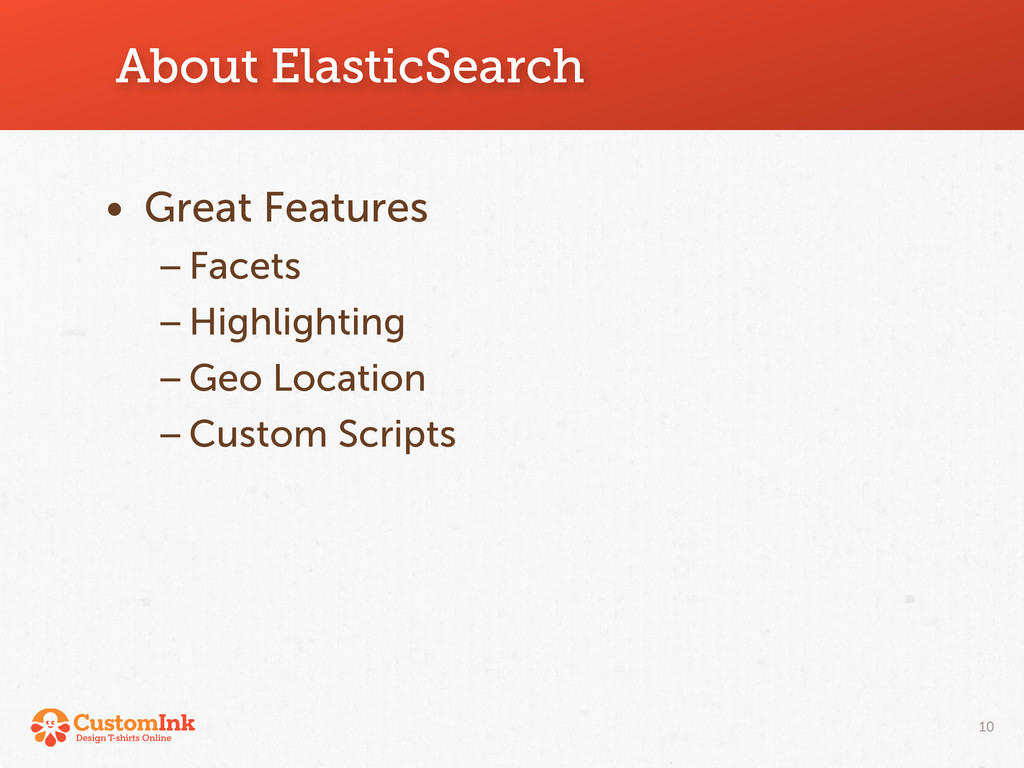 About ElasticSearch • Great Features –Facets –H...