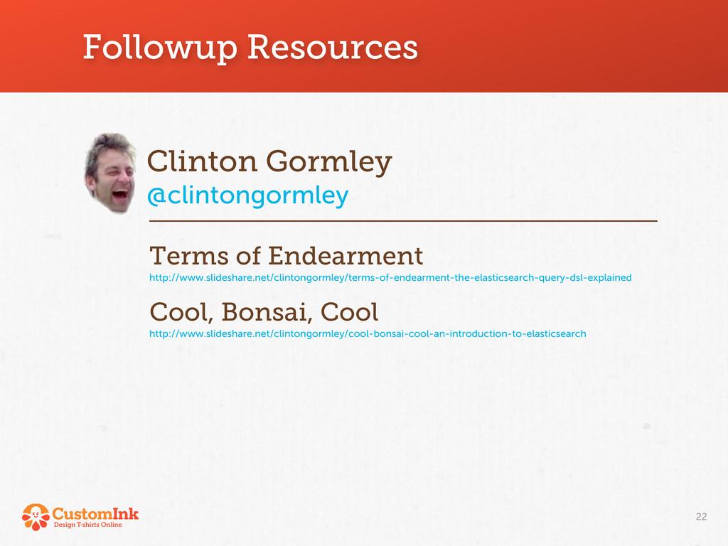 Followup Resources 22 Clinton Gormley @clintong...