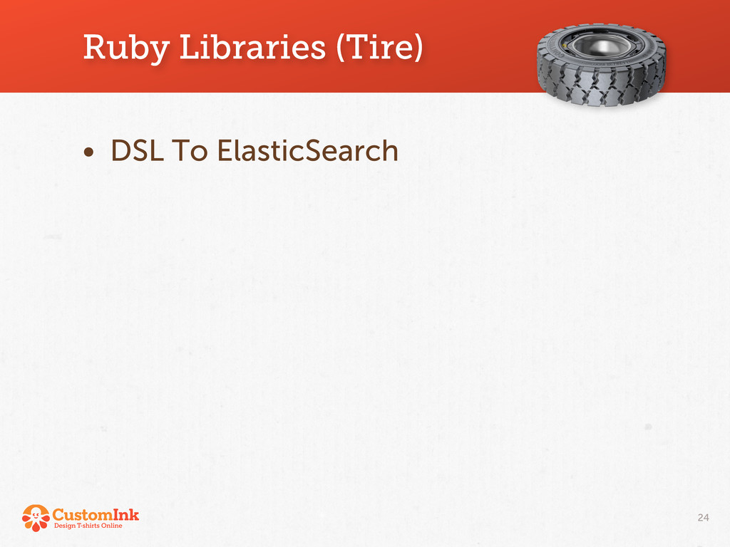 Ruby Libraries (Tire) 24 • DSL To ElasticSearch