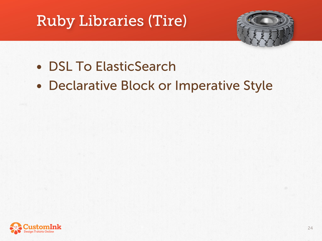 Ruby Libraries (Tire) 24 • DSL To ElasticSearch...