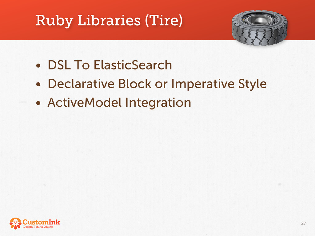 Ruby Libraries (Tire) 27 • DSL To ElasticSearch...