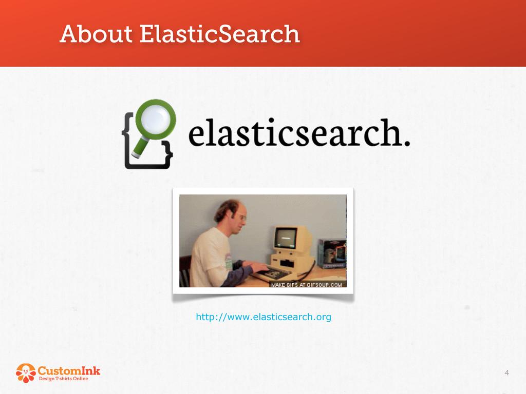 About ElasticSearch 4 http://www.elasticsearch....