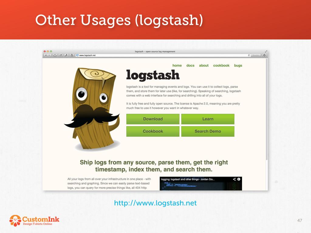 http://www.logstash.net Other Usages (logstash)...