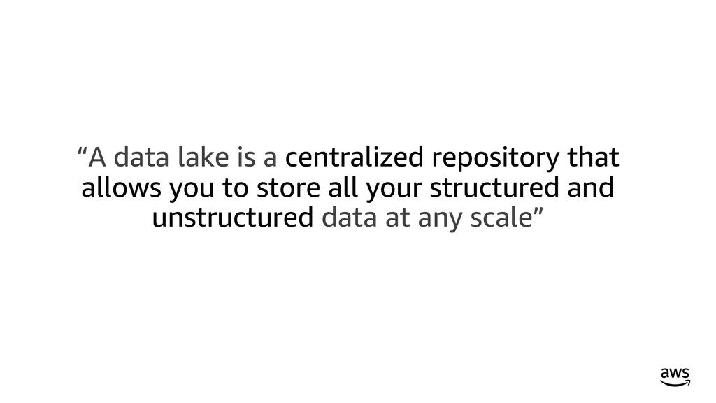 """""""A data lake is a centralized repository that a..."""