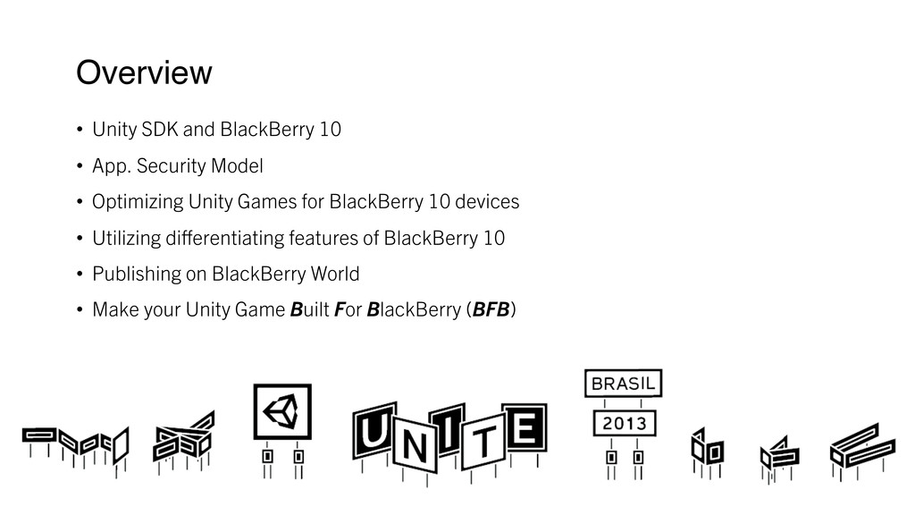 Overview ! • Unity SDK and BlackBerry 10 • ...