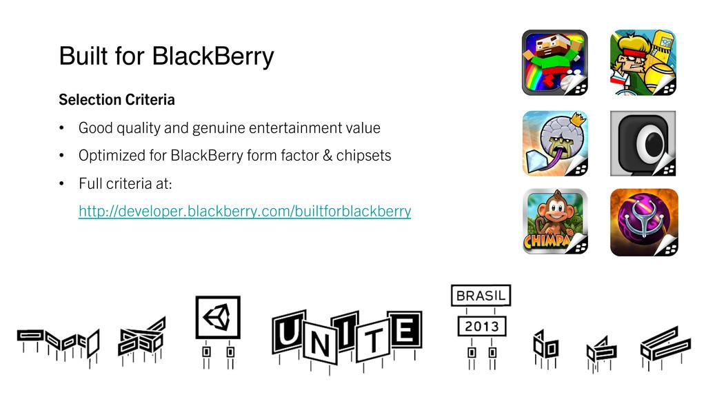 Built for BlackBerry ! Selection Criteria • ...