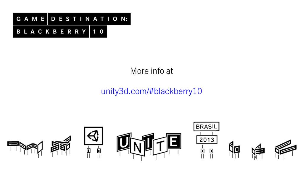 More info at   unity3d.com/#blackberry10