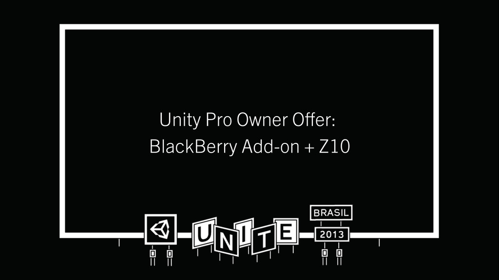 Unity Pro Owner Offer: BlackBerry Add-on + Z10