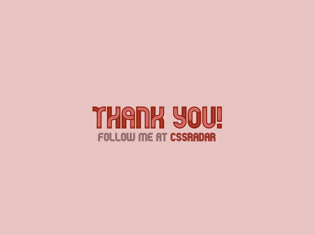 Thank You! Thank You! Follow Me at cssradar