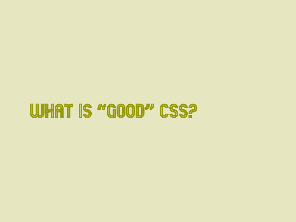 "What is ""Good"" CSS?"
