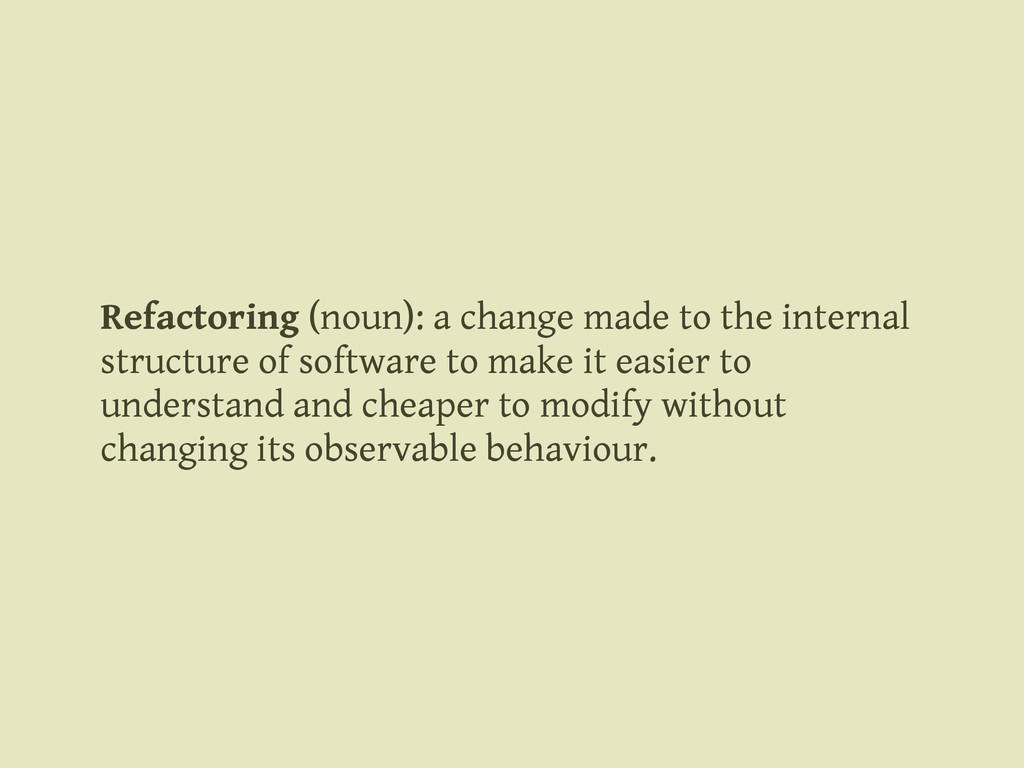 Refactoring (noun): a change made to the intern...