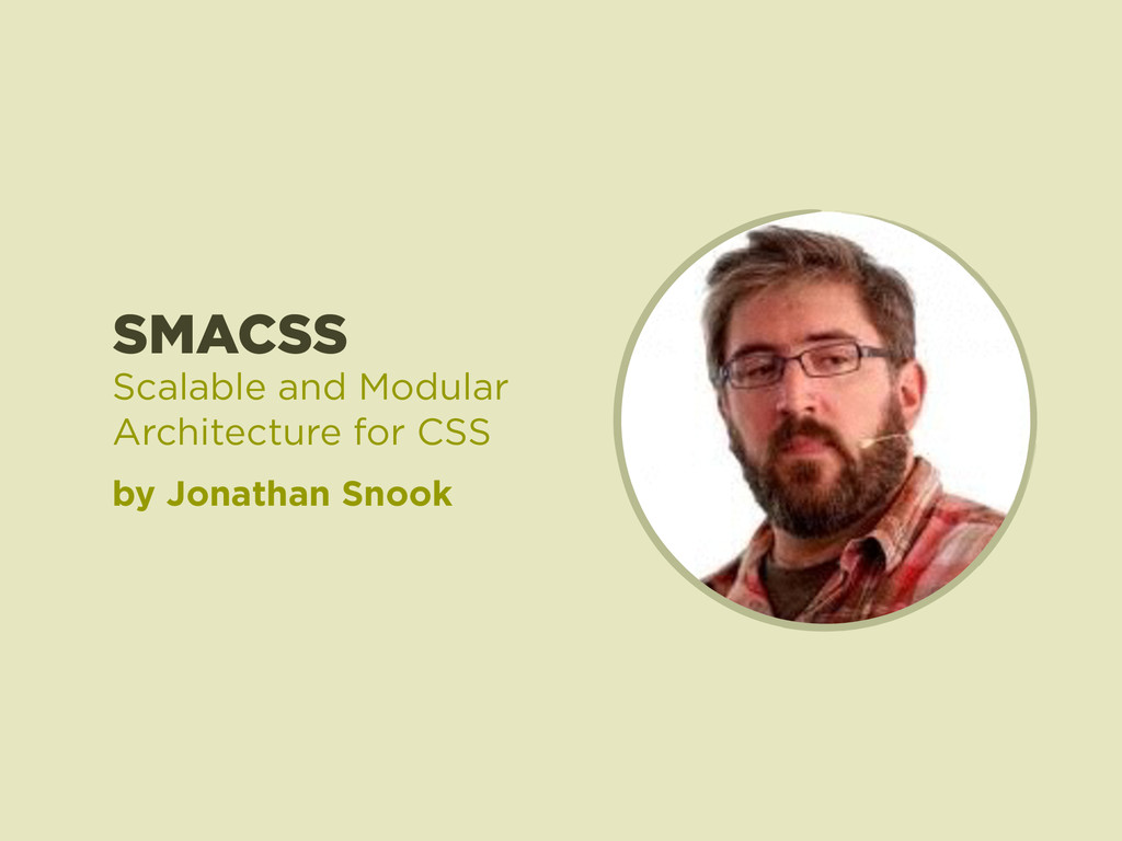 SMACSS by Jonathan Snook Scalable and Modular A...