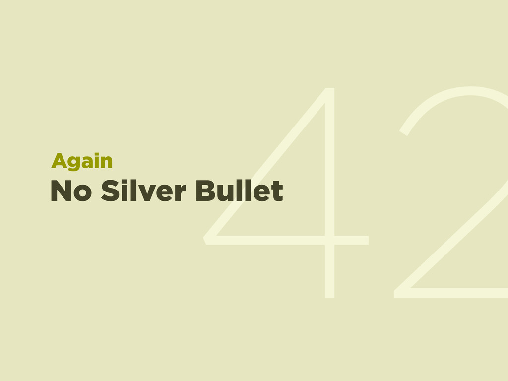 42 No Silver Bullet Again