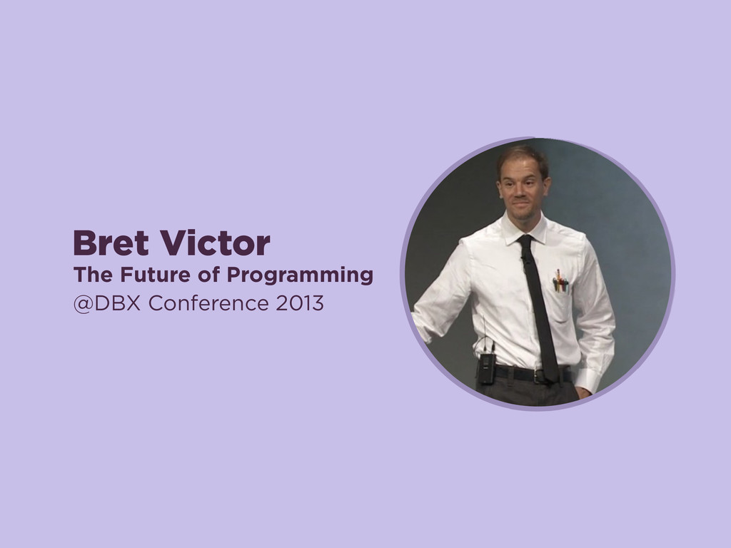 Bret Victor The Future of Programming @DBX Conf...