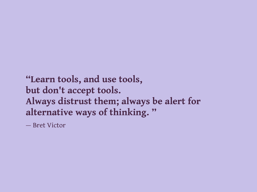 """Learn tools, and use tools, but don't accept t..."