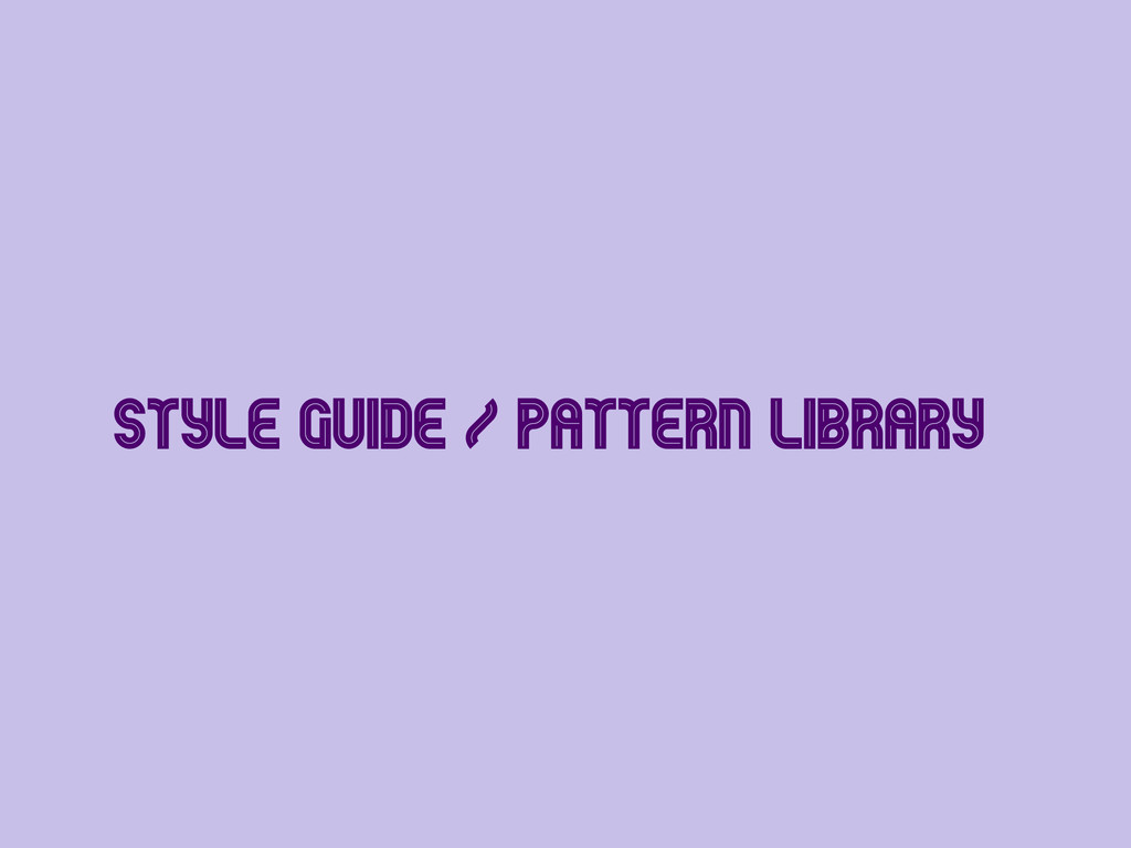 Style Guide / Pattern Library