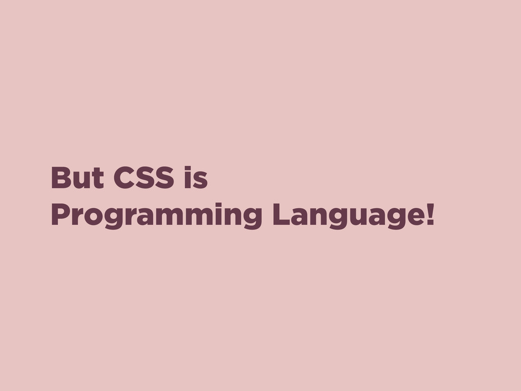 But CSS is Programming Language!