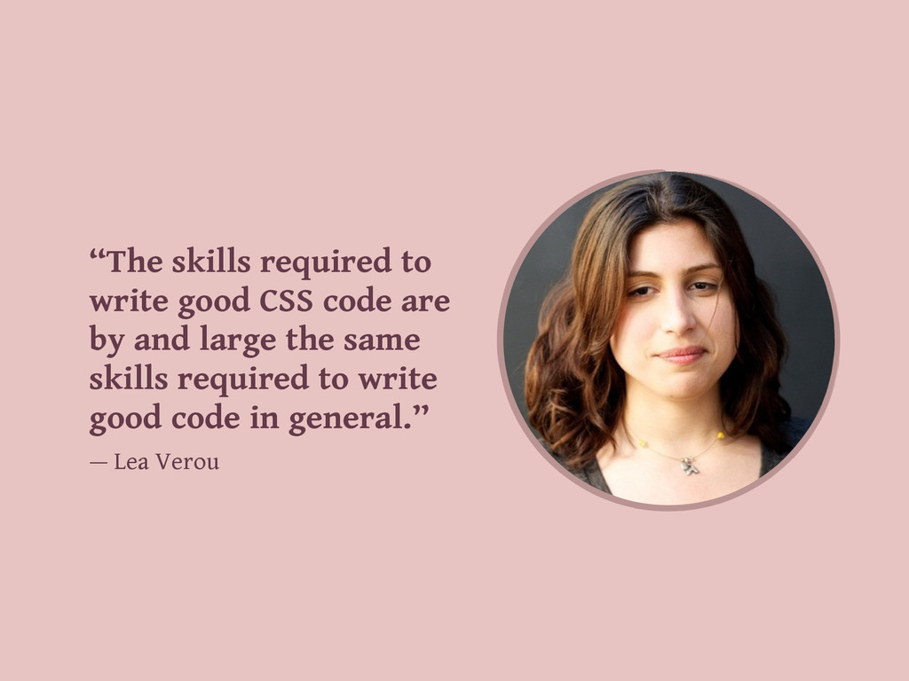 """The skills required to write good CSS code are..."