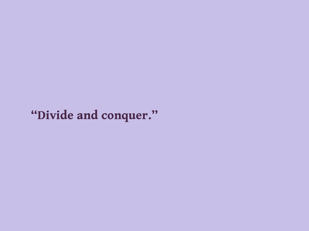 """Divide and conquer."""