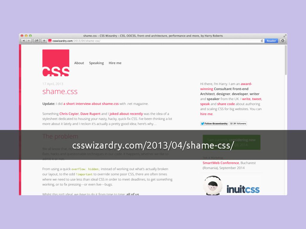 csswizardry.com/2013/04/shame-css/