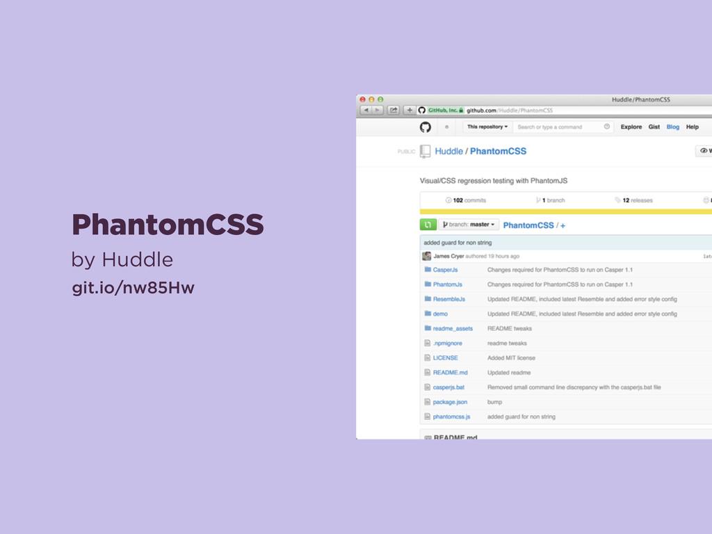 PhantomCSS by Huddle git.io/nw85Hw
