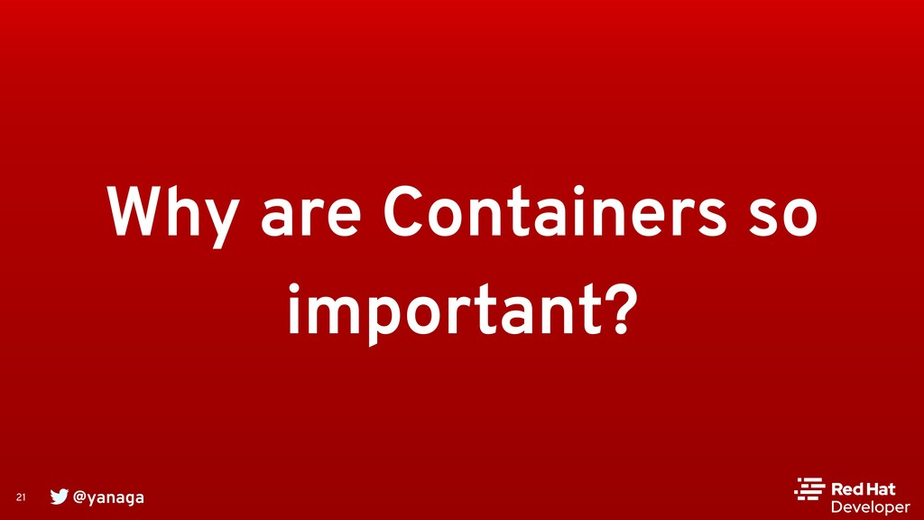 @yanaga 21 Why are Containers so important?