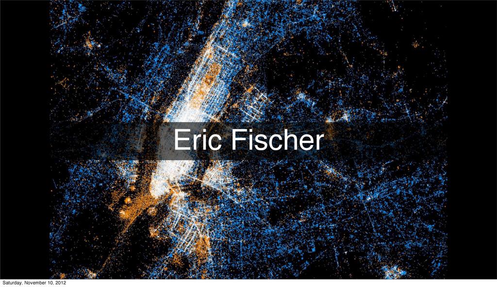 Eric Fischer Saturday, November 10, 2012
