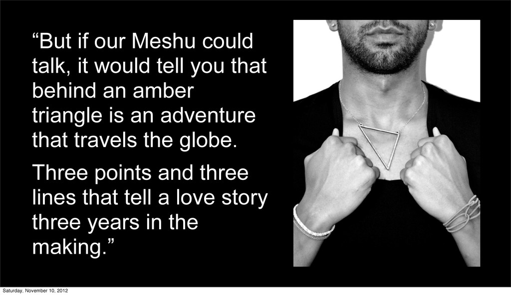 """""""But if our Meshu could talk, it would tell you..."""