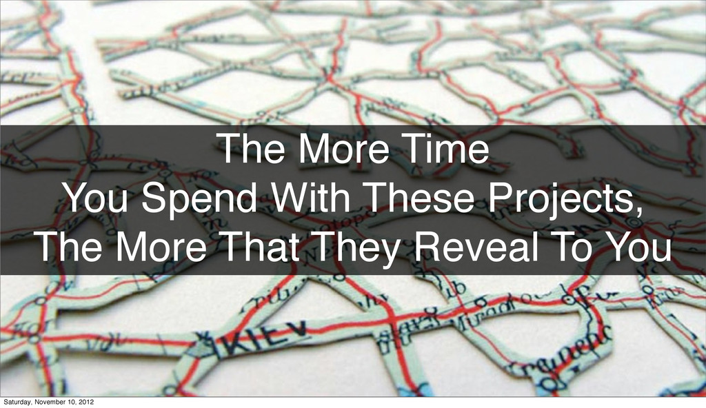 The More Time You Spend With These Projects, Th...
