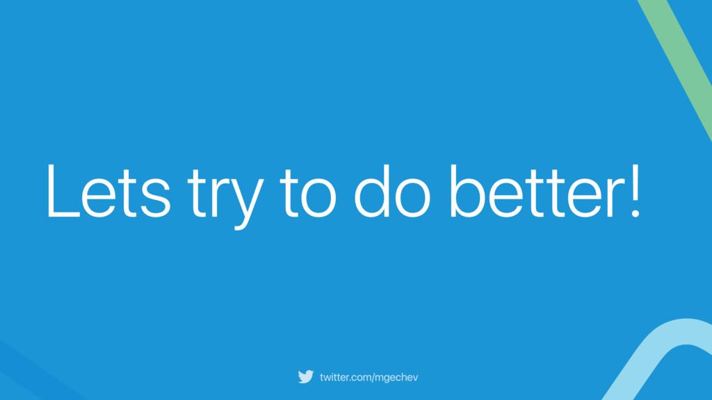 twitter.com/mgechev Lets try to do better!