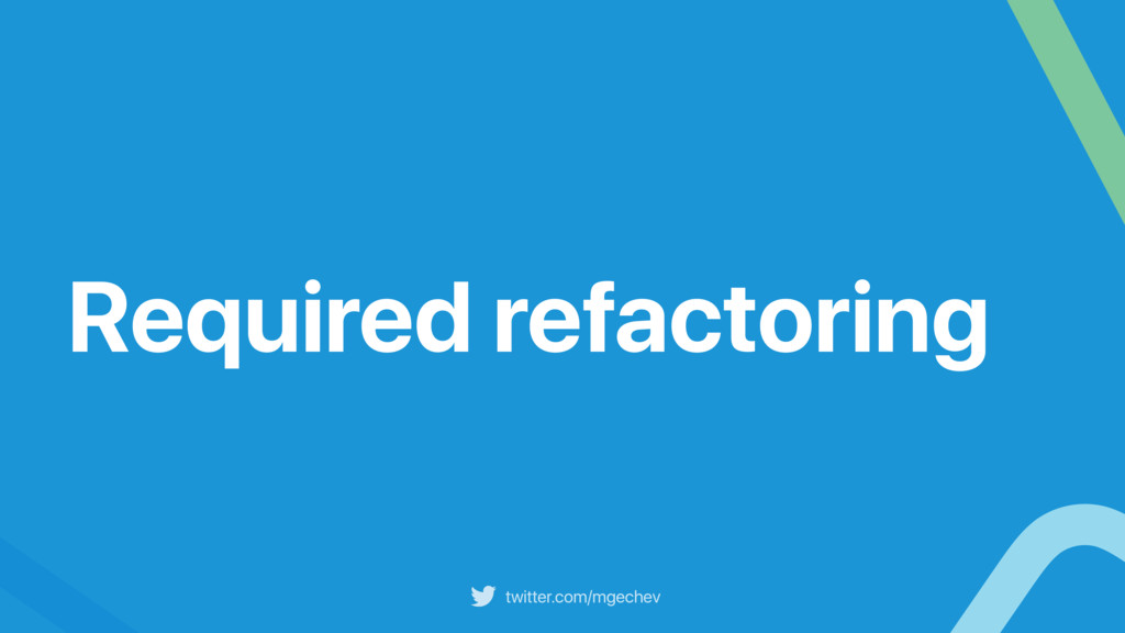 twitter.com/mgechev Required refactoring