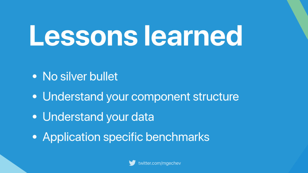 twitter.com/mgechev Lessons learned • No silver...