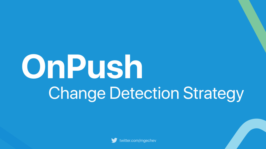 twitter.com/mgechev OnPush Change Detection Str...