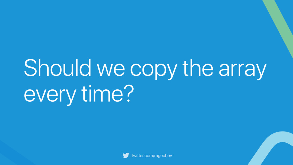 twitter.com/mgechev Should we copy the array ev...