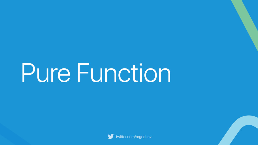 twitter.com/mgechev Pure Function