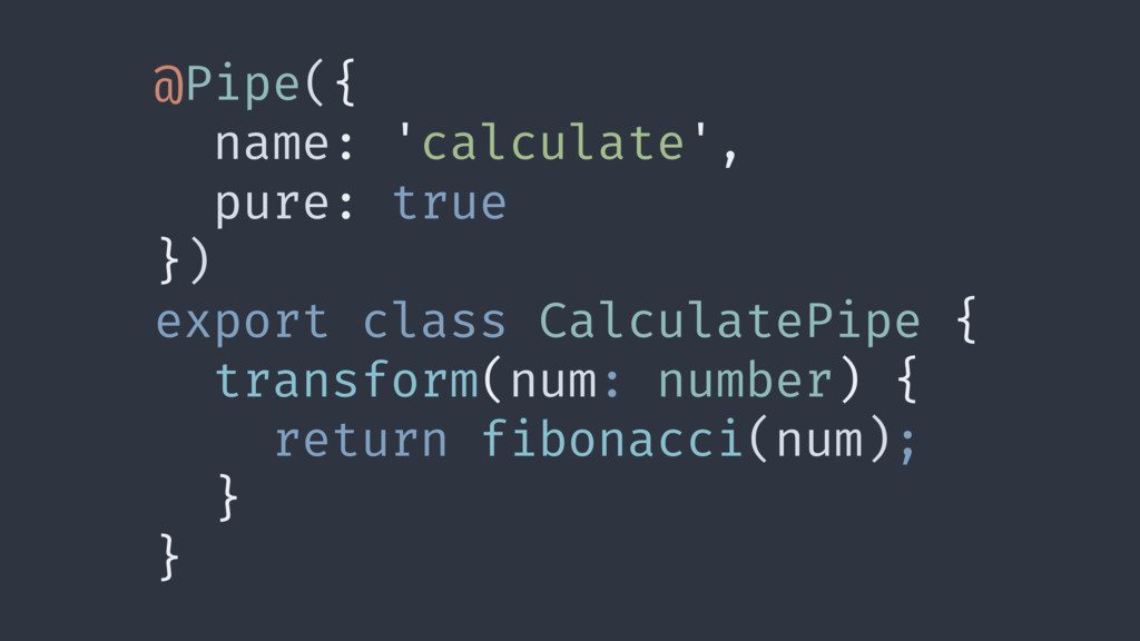 @Pipe({ name: 'calculate', pure: true }) export...