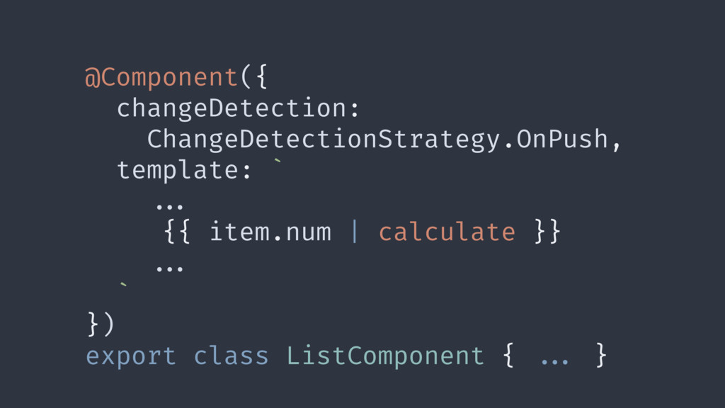 @Component({ changeDetection: ChangeDetectionSt...