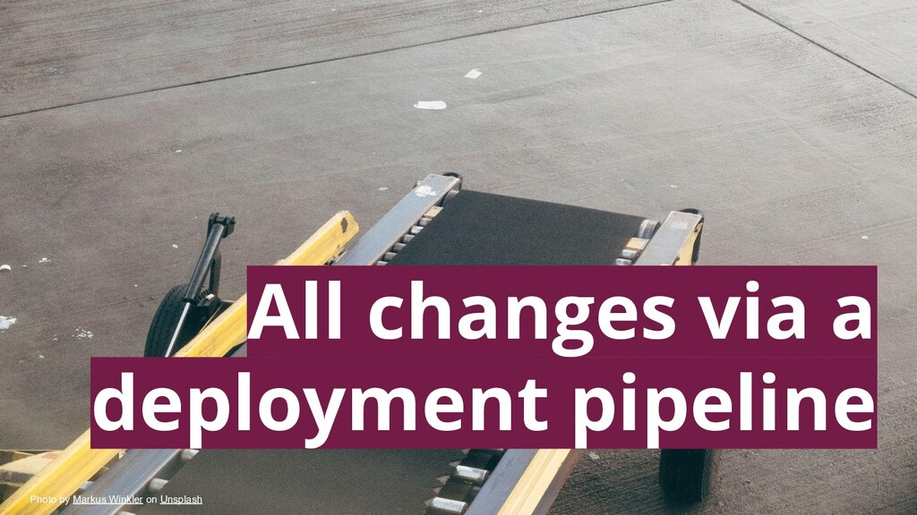 151 All changes via a deployment pipeline Photo...