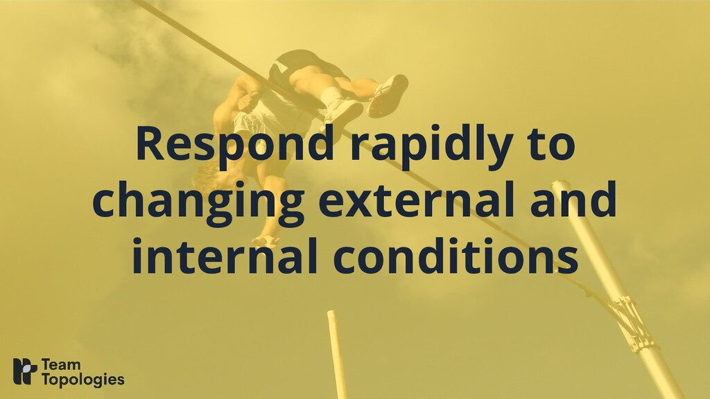 Respond rapidly to changing external and intern...