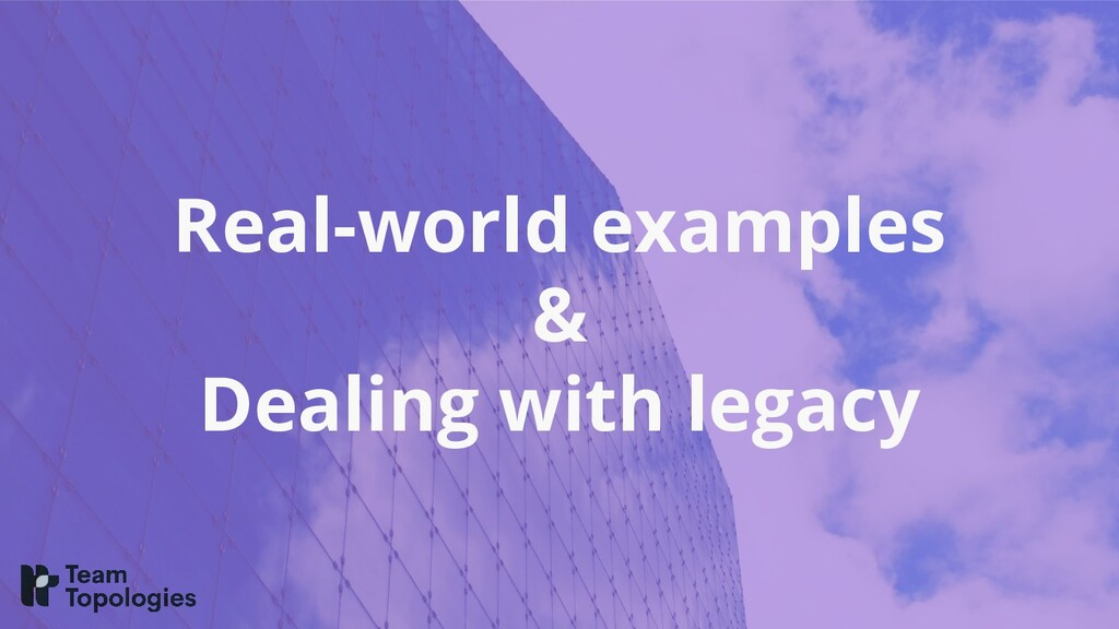 Real-world examples & Dealing with legacy