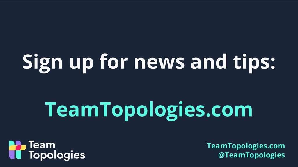 TeamTopologies.com @TeamTopologies Sign up for ...