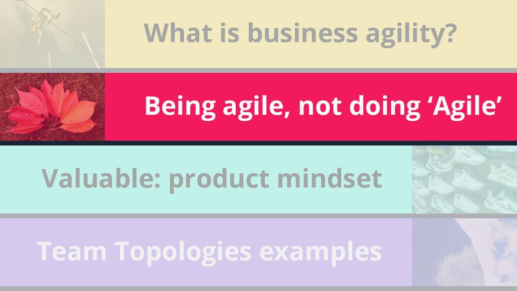 26 What is business agility? Being agile, not d...